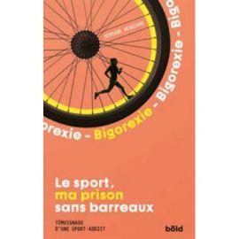 BIGOREXIE - LE SPORT : MA PRISON SANS BARREAUX