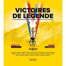 VICTOIRES DE LEGENDE - 25 VICTOIRES QUI ONT MARQUE LE TOUR DE FRANCE