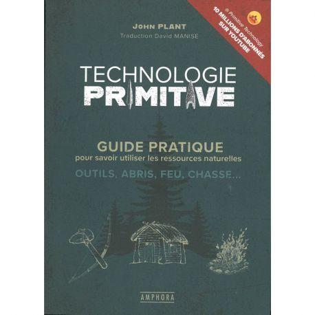 TECHNOLOGIE PRIMITIVE - GUIDE DE SURVIE CONSTRUIRE DANS LA NATURE