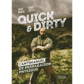 QUICK AND DIRTY - L'ANTIMANUEL DE PREPARATION PHYSIQUE