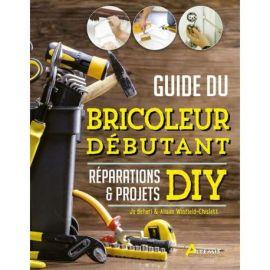 GUIDE DU BRICOLEUR DÉBUTANT RÉPARATIONS & PROJETS DIY