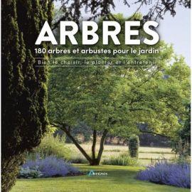 ARBRES - 180 ESPECES POUR LE JARDIN BIEN CHOISIR, PLANTER, ENTRETENIR