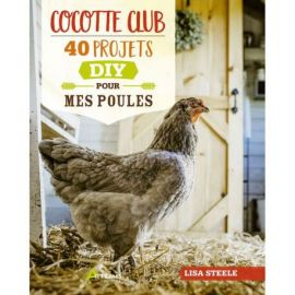 COCOTTE CLUB - 40 PROJETS DIY POUR MES POULES