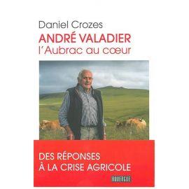 ANDRE VALADIER - L'AUBRAC AU COEUR REPONSES A LA CRISE AGRICOLE