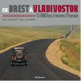 DE BREST A VLADIVOSTOK 15000 KM A TRAVERS L'EURASIE