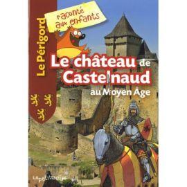 LE CHATEAU DE CASTELNAUD AU MOYEN AGE - LE PERIGORD