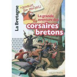 LA GRANDE AVENTURE DES CORSAIRES BRETONS LA BRETAGNE
