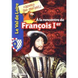 A LA RENCONTRE DE FRANCOIS 1ER LE VAL DE LOIRE