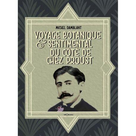 VOYAGE BOTANIQUE & SENTIMENTAL DU COTÉ DE CHEZ PROUST