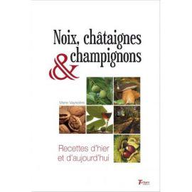 NOIX, CHATAIGNES ET CHAMPIGNONS RECETTES D'HIER ET D'AUJOURD'HUI